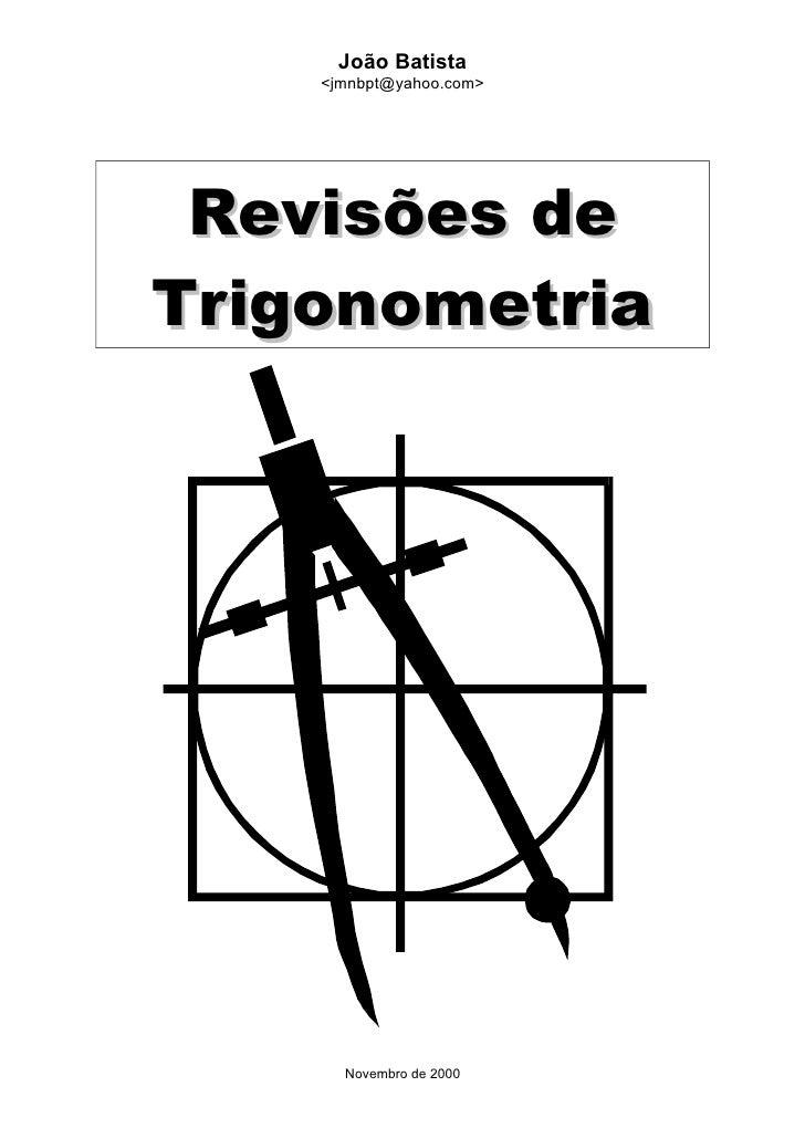 João Batista     <jmnbpt@yahoo.com>      Revisões de Trigonometria           Novembro de 2000