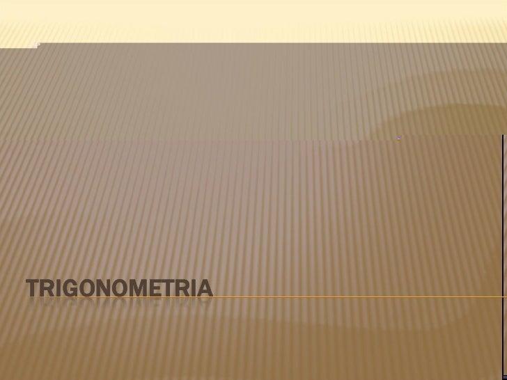 """ Tri = 3 Gono = ângulo Metria = medidaOu seja, a partir da trigonometria, """"descobrimos"""" os valores dos ângulos ou lados..."""