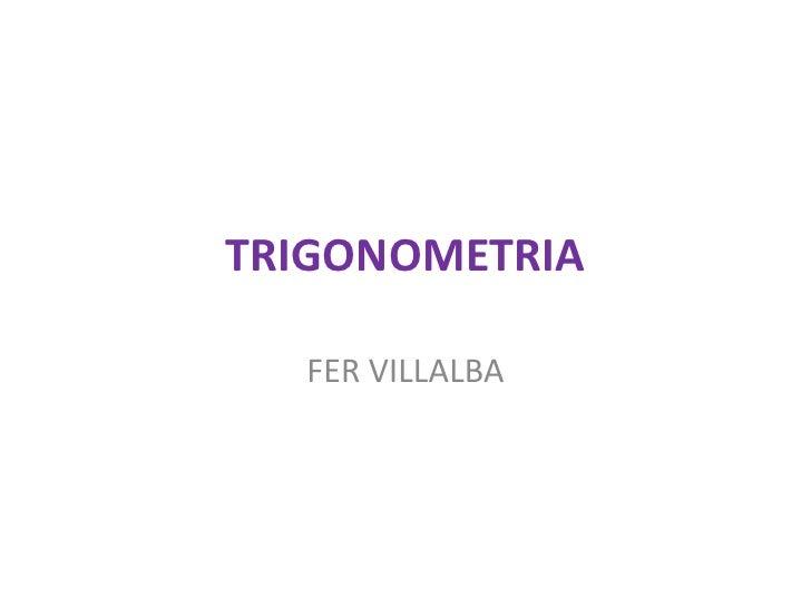 TRIGONOMETRIA  FER VILLALBA