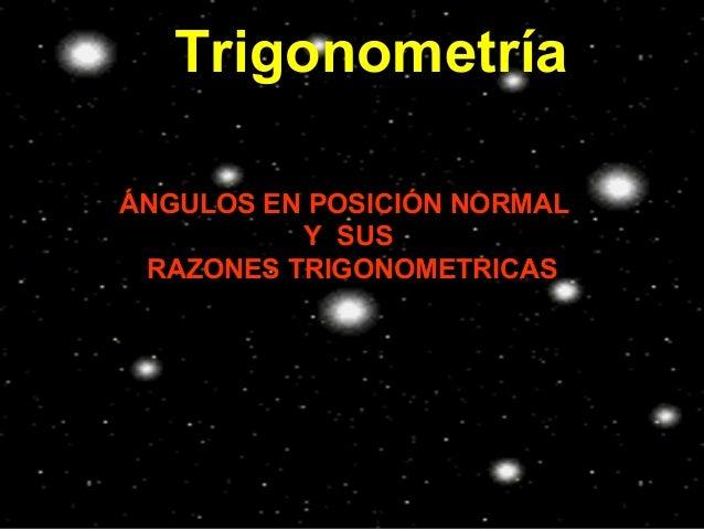 Trigonometría ÁNGULOS EN POSICIÓN NORMAL Y SUS RAZONES TRIGONOMETRICAS