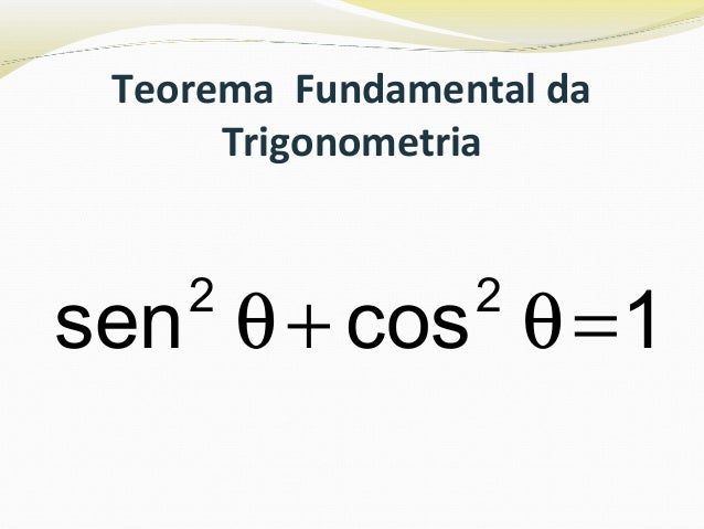 Teorema Fundamental da Trigonometria 1cossen 22 =θ+θ