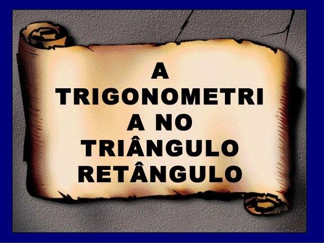A TRIGONOMETRI A NO TRIÂNGULO RETÂNGULO