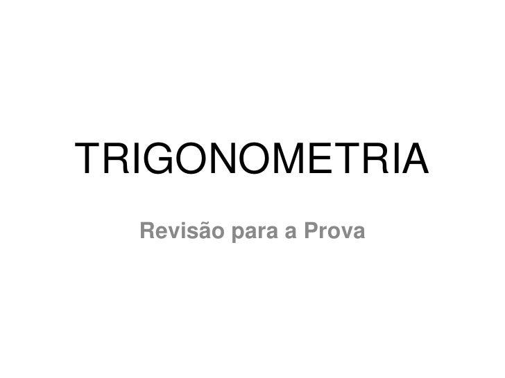 TRIGONOMETRIA<br />Revisão para a Prova<br />