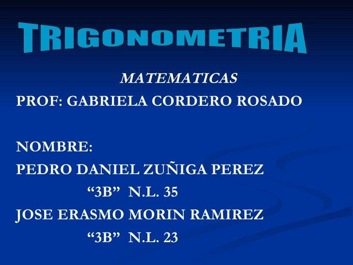 """MATEMATICAS PROF: GABRIELA CORDERO ROSADO NOMBRE: PEDRO DANIEL ZUÑIGA PEREZ  """" 3B""""  N.L. 35 JOSE ERASMO MORIN RAMIREZ  """" 3..."""