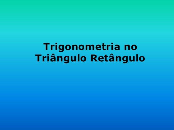 Trigonometria noTriângulo Retângulo