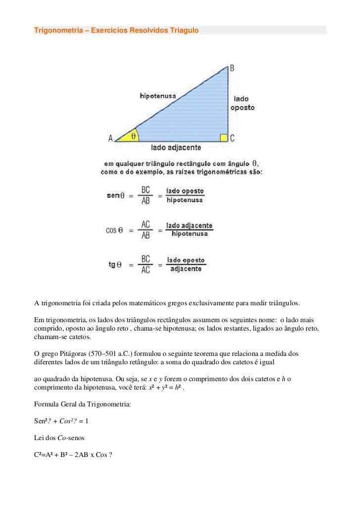 Trigonometria – Exercicios Resolvidos TriaguloA trigonometria foi criada pelos matemáticos gregos exclusivamente para medi...