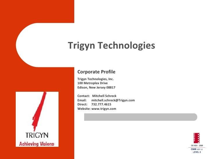 Trigyn Technologies Corporate Profile Trigyn Technologies, Inc. 100 Metroplex Drive Edison, New Jersey 08817 Contact:  Mit...