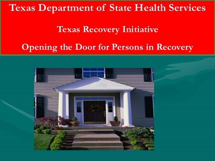 Texas Department of State Health Services<br />Texas Recovery Initiative<br />Opening the Door for Persons in Recovery<br />