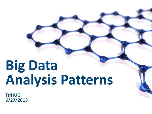 Big Data Analysis Patterns TriHUG 6/27/2013 1