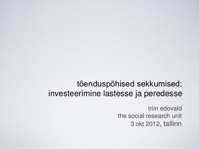 tõenduspõhised sekkumised:investeerimine lastesse ja peredesse                              triin edovald                 ...