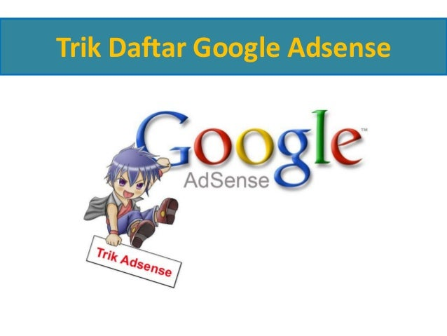 Trik Daftar Google Adsense