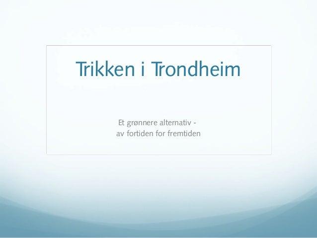 Trikken i Trondheim Et grønnere alternativ av fortiden for fremtiden