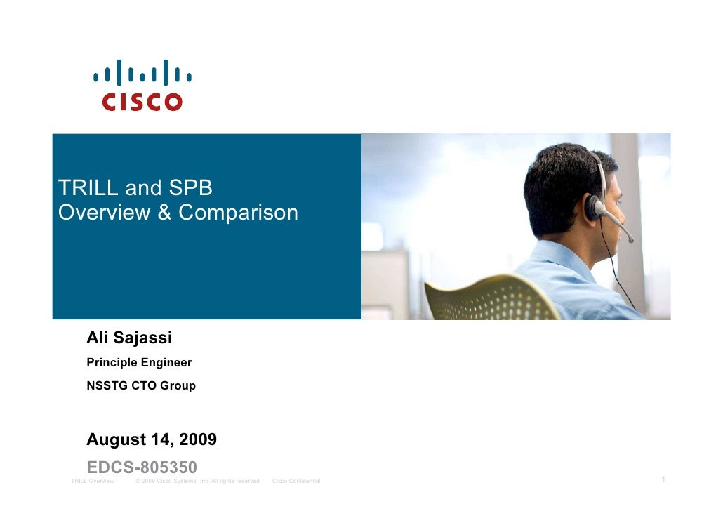 TRILL and SPBOverview & Comparison      Ali Sajassi      Principle Engineer      NSSTG CTO Group      August 14, 2009     ...