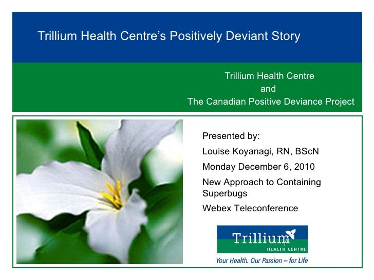 Trillium Health Centre  and  The Canadian Positive Deviance Project Trillium Health Centre's Positively Deviant Story Pres...