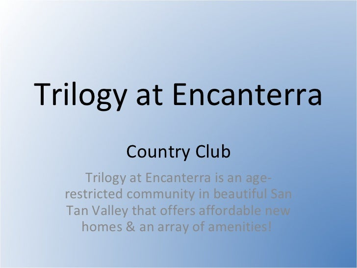 Trilogy at Encanterra  Country Club Trilogy at Encanterra is an age-restricted community in beautiful San Tan Valley that ...