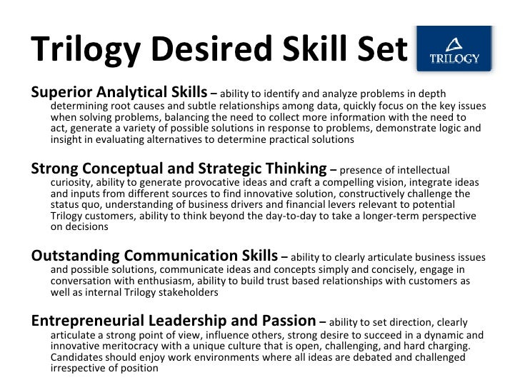 Trilogy Desired Skill Set Superior Analytical Skills – ability to identify and analyze problems in depth    determining ro...