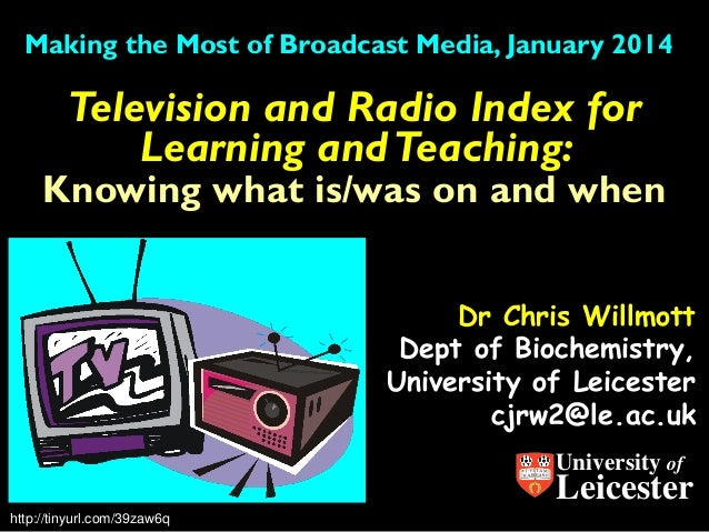 Making the Most of Broadcast Media, January 2014  Television and Radio Index for Learning and Teaching:  Knowing what is/w...