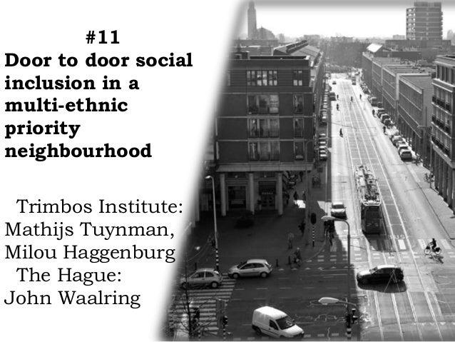 #11 Door to door social inclusion in a multi-ethnic priority neighbourhood Trimbos Institute: Mathijs Tuynman, Milou Hagge...