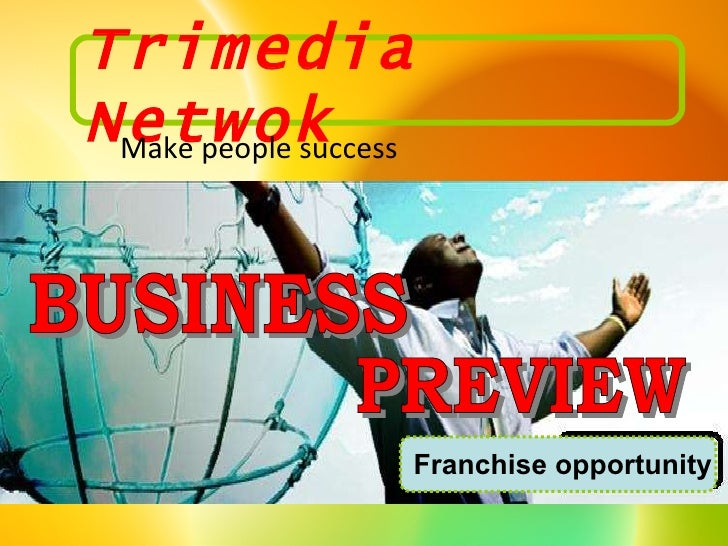 PREVIEW BUSINESS Franchise opportunity Trimedia Netwok Make people success