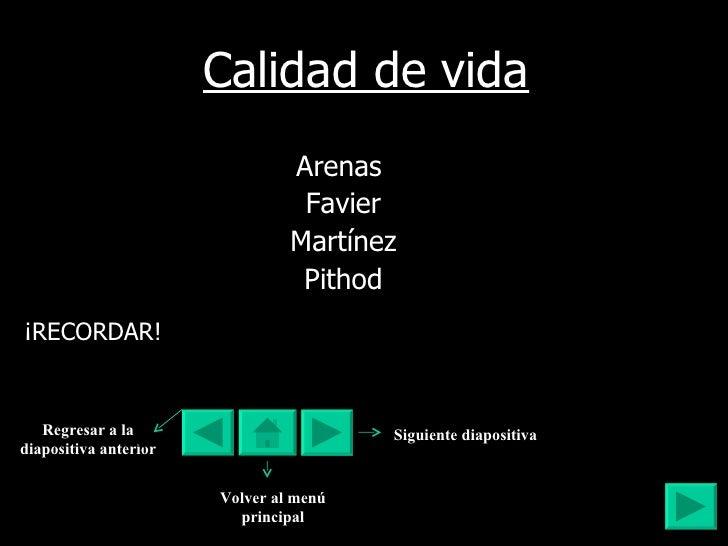 Calidad de vida <ul><li>Arenas  </li></ul><ul><li>Favier </li></ul><ul><li>Martínez </li></ul><ul><li>Pithod </li></ul>¡RE...