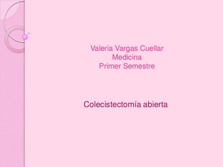 Valeria Vargas Cuellar        Medicina   Primer SemestreColecistectomía abierta