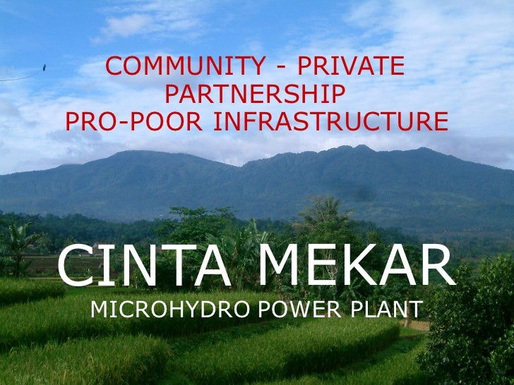 COMMUNITY - PRIVATE      PARTNERSHIPPRO-POOR INFRASTRUCTURECINTA MEKAR MICROHYDRO POWER PLANT