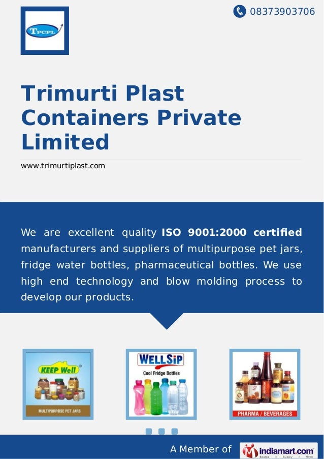 08373903706 A Member of Trimurti Plast Containers Private Limited www.trimurtiplast.com We are excellent quality ISO 9001:...