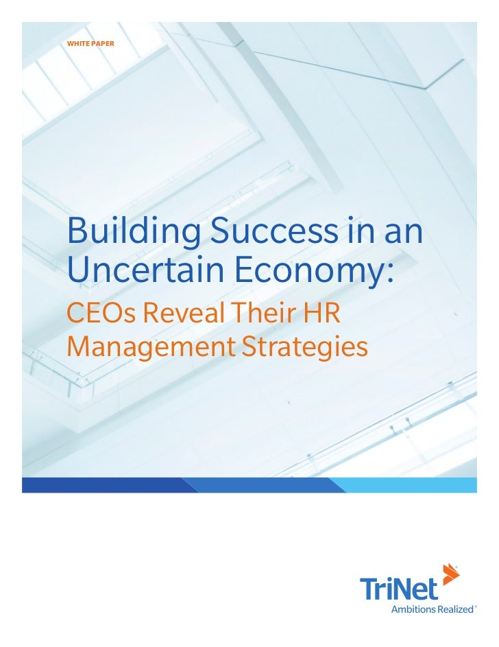 WHITE PAPERBuilding Success in anUncertain Economy:CEOs Reveal Their HRManagement Strategies