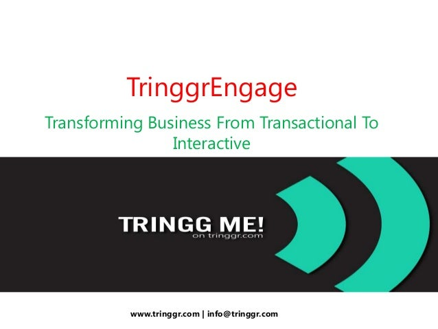 TringgrEngage Transforming Business From Transactional To Interactive www.tringgr.com | info@tringgr.com