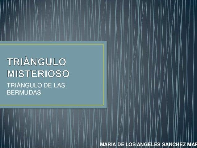 TRIÀNGULO DE LAS BERMUDAS  MARIA DE LOS ANGELES SANCHEZ MAR