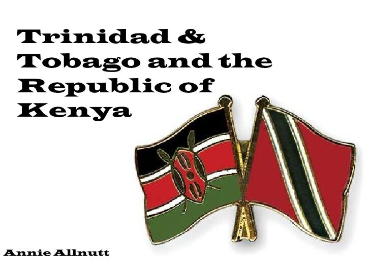 Trinidad & Tobago and the Republic of KenyaAnnie Allnutt