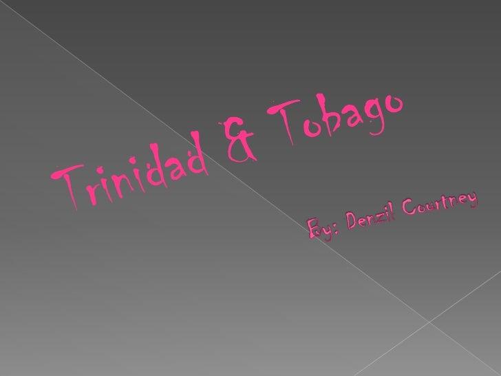 Trinidad & Tobago <br />By: Denzil Courtney<br />