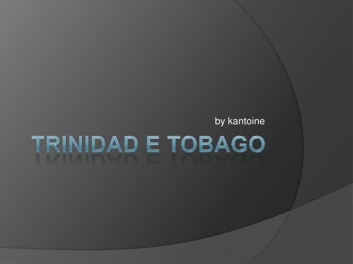 Trinidad e Tobago<br />by kantoine<br />