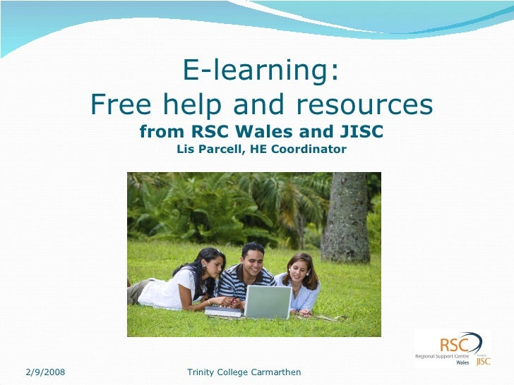 E-learning: Free help and resources from RSC Wales and JISC Lis Parcell, HE Coordinator