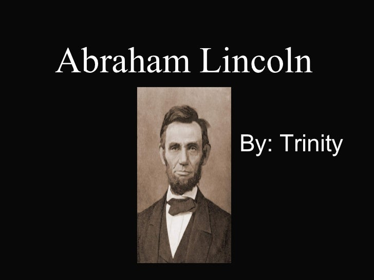 Abraham Lincoln By :  Trinity