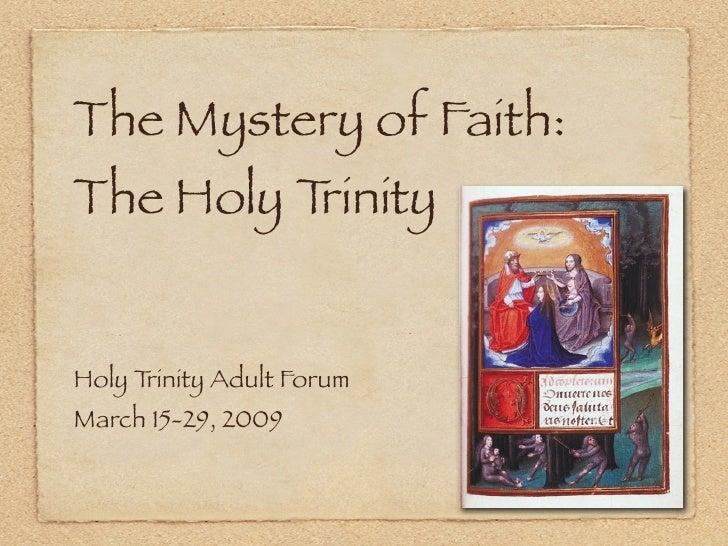 The Mystery of Faith:The Holy TrinityHoly Trinity Adult ForumMarch 15-29, 2009