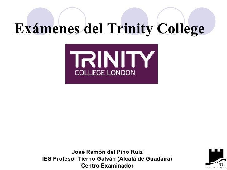 Exámenes del Trinity College José Ramón del Pino Ruiz IES Profesor Tierno Galván (Alcalá de Guadaíra) Centro Examinador