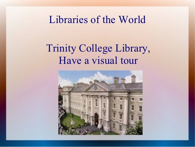 Libraries of the WorldTrinity College Library,   Have a visual tour