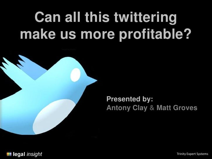 Can all this twittering make us more profitable?                Presented by:             Antony Clay & Matt Groves       ...