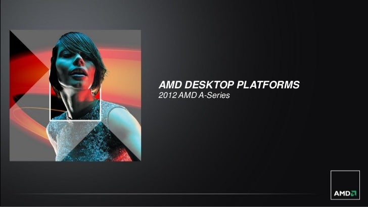 AMD DESKTOP PLATFORMS2012 AMD A-Series