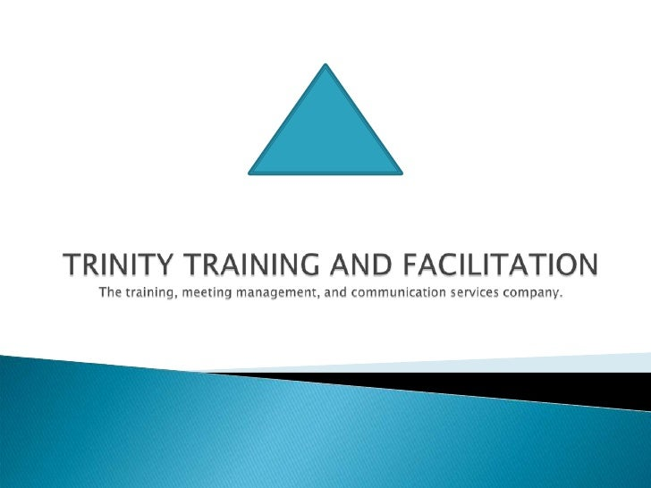 TRINITY TRAINING AND FACILITATION The training, meeting management, and communication services company. <br />