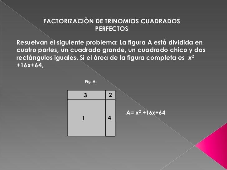 FACTORIZACIÒN DE TRINOMIOS CUADRADOS PERFECTOS<br />Resuelvan el siguiente problema: La figura A está dividida en cuatro p...