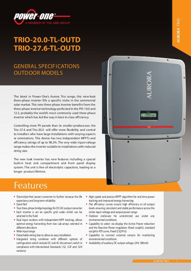 1AURORA TRIO Features TRIO-20.0-TL-OUTD TRIO-27.6-TL-OUTD General Specifications Outdoor models •	'Electrolyte-free' power...