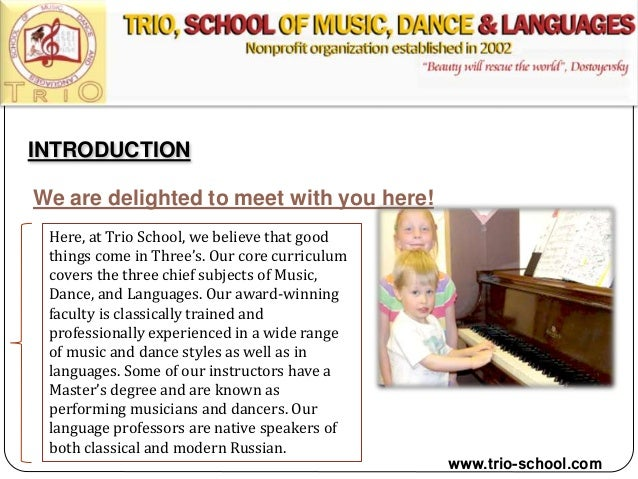 INTRODUCTION We are delighted to meet with you here! Here, at Trio School, we believe that good things come in Three's. Ou...