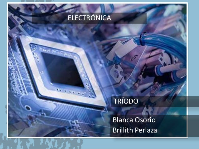 TRÍODO Blanca Osorio Brillith Perlaza ELECTRÓNICA