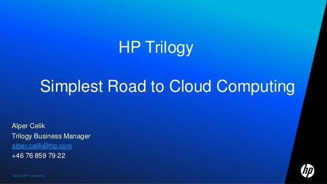 ©2009 HP Confidential1©2009 HP Confidential Alper Celik Trilogy Business Manager alper.celik@hp.com +46 76 859 79 22 HP Tr...