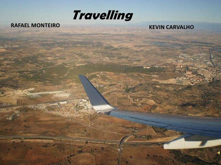 Travelling<br />RAFAEL MONTEIRO<br />KEVIN CARVALHO<br />