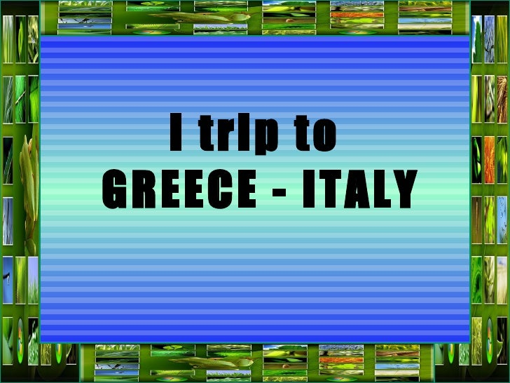 Trip to Greece - Italy