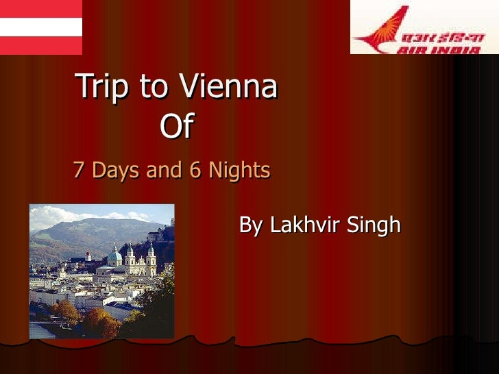 Trip to Vienna   Of   7 Days and 6 Nights   By Lakhvir Singh