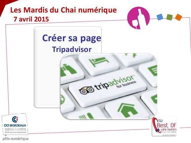 Les Mardis du Chai numérique 7 avril 2015 Créer sa page Tripadvisor